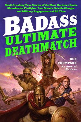 Image for Badass: Ultimate Deathmatch: Skull-Crushing True Stories of the Most Hardcore Duels, Showdowns, Fistfights, Last Stands, Suicide Charges, and Military Engagements of All Time (Badass Series)