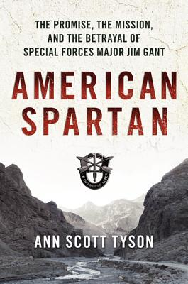 American Spartan: The Promise, the Mission, and the Betrayal of Special Forces Major Jim Gant, Ann Scott Tyson