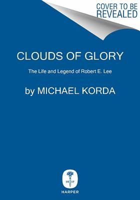 Clouds of Glory: The Life and Legend of Robert E. Lee, KORDA, Michael