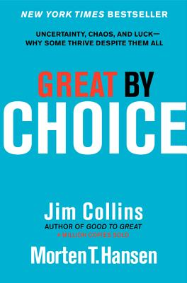 Image for Great by Choice: Uncertainty, Chaos, and Luck--Why Some Thrive Despite Them All