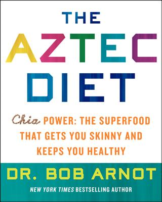 Image for The Aztec Diet: Chia Power: The Superfood that Gets You Skinny and Keeps You Healthy
