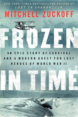 Frozen in Time: An Epic Story of Survival and a Modern Quest for Lost Heroes of World War II, Mitchell Zuckoff