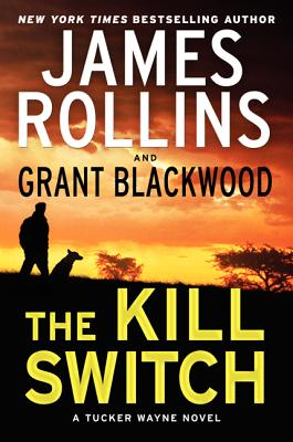 The Kill Switch: A Tucker Wayne Novel (Sigma Force Novels), James Rollins, Grant Blackwood