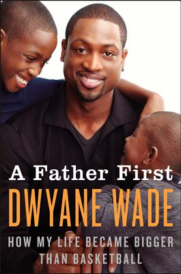FATHER FIRST, DWYANE WADE