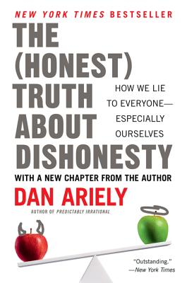 The Honest Truth About Dishonesty: How We Lie to Everyone--Especially Ourselves, Ariely, Dan