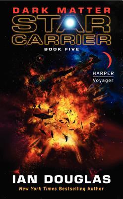 Dark Matter: Star Carrier: Book Five, Ian Douglas