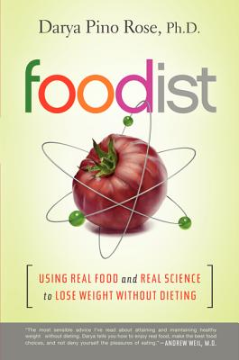 Foodist: Using Real Food and Real Science to Lose Weight Without Dieting, Rose, Darya Pino