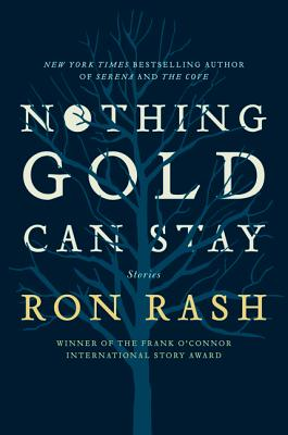 NOTHING GOLD CAN STAY: STORIES, RASH, RON