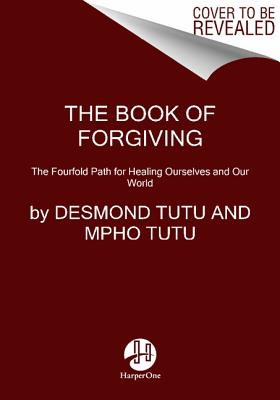 Image for The Book of Forgiving  The Fourfold Path for Healing Ourselves and Our World