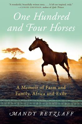 One Hundred and Four Horses: A Memoir of Farm and Family, Africa and Exile, Retzlaff, Mandy