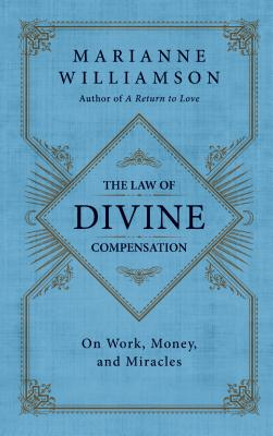 """The Law of Divine Compensation: On Work, Money, and Miracles"", ""Williamson, Marianne"""