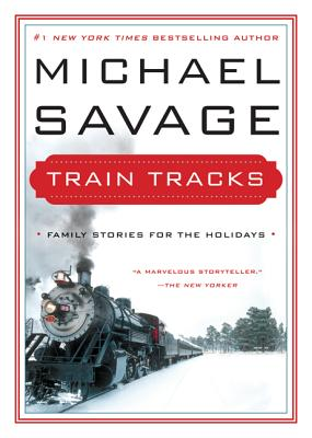 Train Tracks: Family Stories for the Holidays, Savage, Michael