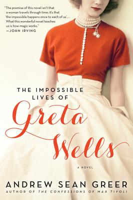 The Impossible Lives of Greta Wells: A Novel, Greer, Andrew Sean