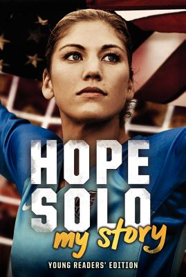 Hope Solo: My Story (Young Readers' Edition), Hope Solo