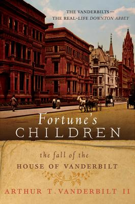 Image for FORTUNE'S CHILDREN : THE FALL OF THE HOUSE OF VANDERBILT