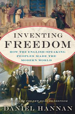 Inventing Freedom: How the English-Speaking Peoples Made the Modern World, Hannan, Daniel