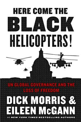 Image for Here Come the Black Helicopters!: UN Global Governance and the Loss of Freedom