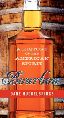 BOURBON: A HISTORY OF THE AMERICAN SPIRIT, HUCKELBRIDGE, DANE