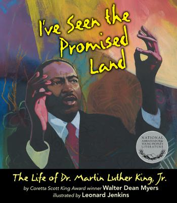 I've Seen the Promised Land: The Life of Dr. Martin Luther King, Jr., Walter Dean Myers