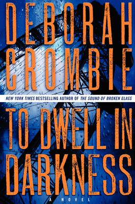 To Dwell in Darkness: A Novel (Duncan Kincaid/Gemma James Novels), Deborah Crombie