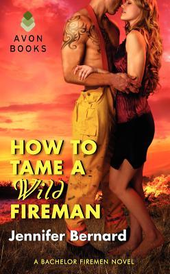 How to Tame a Wild Fireman: A Bachelor Firemen Novel, Jennifer Bernard