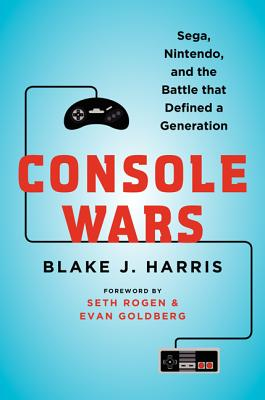 CONSOLE WARS: SEGA, NINTENDO, AND THE BATTLE THAT DEFINED A GENERATION, HARRIS, BLAKE J.
