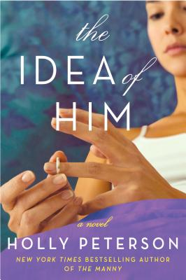 The Idea of Him: A Novel, Holly Peterson