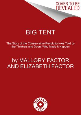 BIG TENT: THE STORY OF THE CONSERVATIVE REVOLUTION -- AS TOLD BY THE THINKERS AND DOERS WHO MADE IT, FACTOR, MALLORY