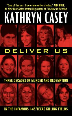 Image for Deliver Us: Three Decades of Murder and Redemption in the Infamous I-45/Texas Killing Fields