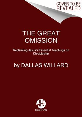 Image for The Great Omission: Reclaiming Jesus's Essential Teachings on Discipleship