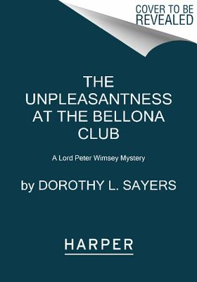 Image for The Unpleasantness at the Bellona Club: A Lord Peter Wimsey Mystery