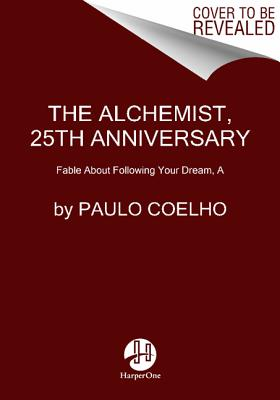 ALCHEMIST: A FABLE ABOUT FOLLOWING YOUR DREAM, COELHO, PAULO