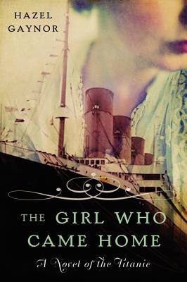 The Girl Who Came Home: A Novel of the Titanic (P.S.), Hazel Gaynor