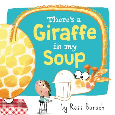 There's a Giraffe in My Soup, Ross Burach