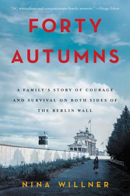 Image for Forty Autumns: A Family's Story of Courage and Survival on Both Sides of the Berlin Wall