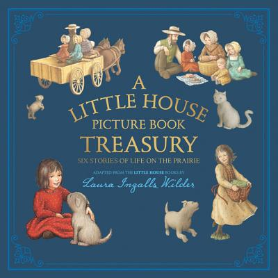 Image for A LTTLE HOUSE PICTURE BOOK TREASURY Six Stories of Life on the Prairie