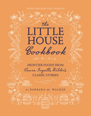 Image for The Little House Cookbook: New Full-Color Edition: Frontier Foods from Laura Ingalls Wilder's Classic Stories (Little House Nonfiction)