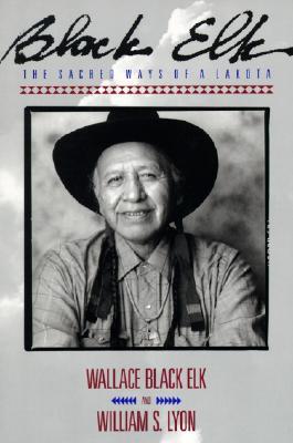 Black Elk: The Sacred Ways of a Lakota, Wallace Black Elk, William S. Lyon