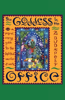 The Goddess in the Office: A Personal Energy Guide for the Spiritual Warrior at Work, Budapest, Zsuzsanna E.