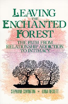 Image for Leaving the Enchanted Forest: The Path from Relationship Addiction to Intimacy
