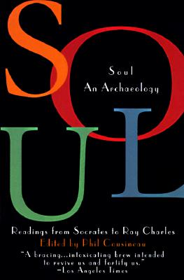 Soul: An Archaeology--Readings from Socrates to Ray Charles, Cousineau, Phil