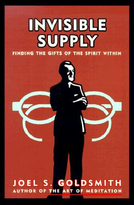 Invisible Supply: Finding the Gifts of the Spirit Within, Goldsmith, Joel S.