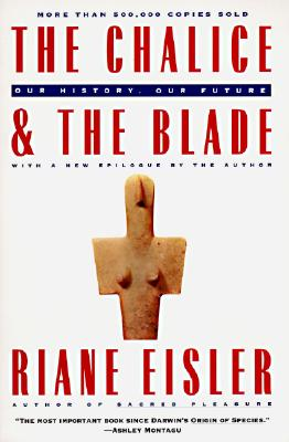 The Chalice and the Blade: Our History, Our Future, Eisler, Riane