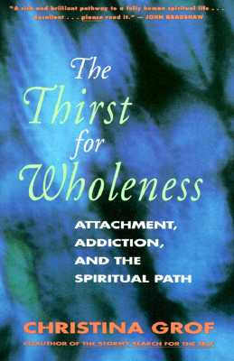 Image for The Thirst for Wholeness: Attachment, Addiction, and the Spiritual Path