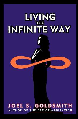 Living the Infinite Way, Goldsmith, Joel S.
