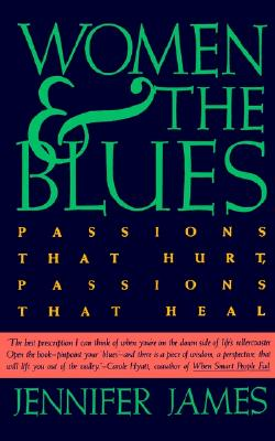 Women and the Blues: Passions That Hurt, Passions That Heal, James, Jennifer