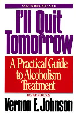 Image for I'll Quit Tomorrow: A Practical Guide to Alcoholism Treatment