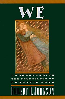 We: Understanding the Psychology of Romantic Love, Johnson, Robert A.