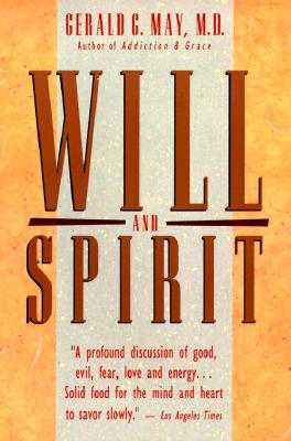 Will and Spirit: A Contemplative Psychology, May, Gerald G.