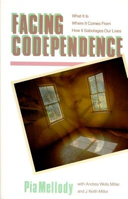 Facing Codependence: What It Is, Where It Comes from, How It Sabotages Our Lives, Pia Mellody, Andrea Wells Miller